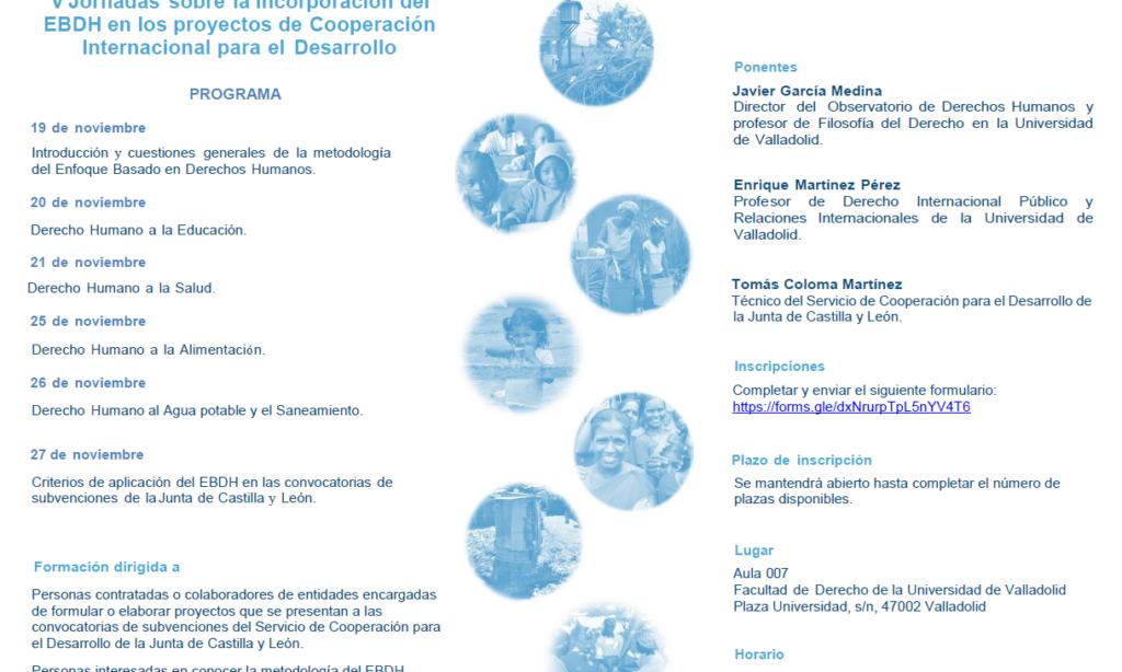 V Jornadas sobre la incorporación del Enfoque Basado en Derechos Humanos en los proyectos de cooperación internacional para el desarrollo. Universidad de Valladolid (Fechas: 19, 20, 21, 25, 26 y 27 de noviembre de 2019).
