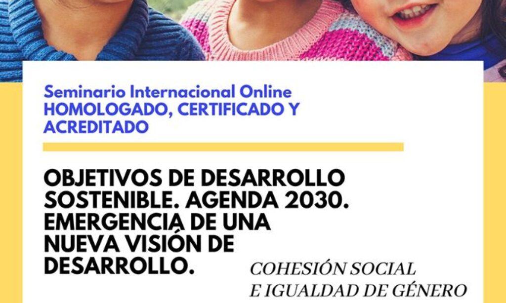 Seminario Internacional Online Homologado, Certificado y Acreditado: Objetivos de Desarrollo Sostenible. Agenda 2030. Emergencia de una nueva visión de desarrollo. Con descuento de 5% para los/as colegiados/as de Copyscyl. (Fecha: acceso inmediato).