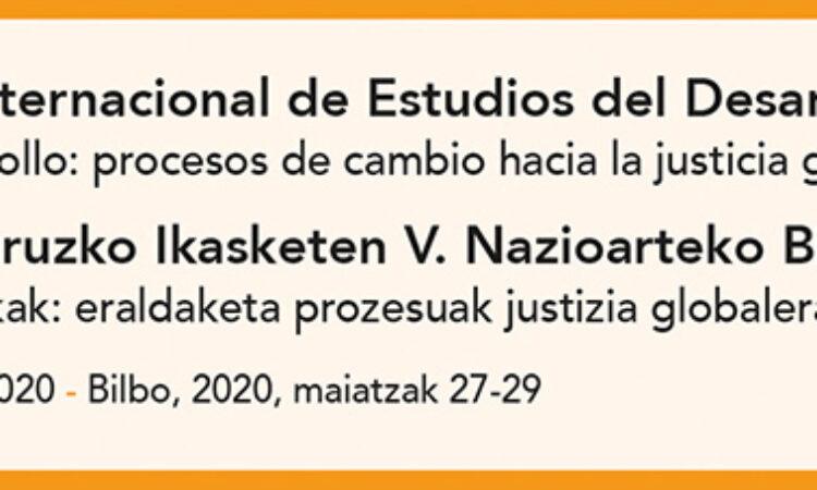V Congreso Internacional de Estudios del Desarrollo. «Desafíos al desarrollo: procesos de cambio hacia la justicia global», que se realizará del 27 al 29 de mayo de 2020 en Bilbao.