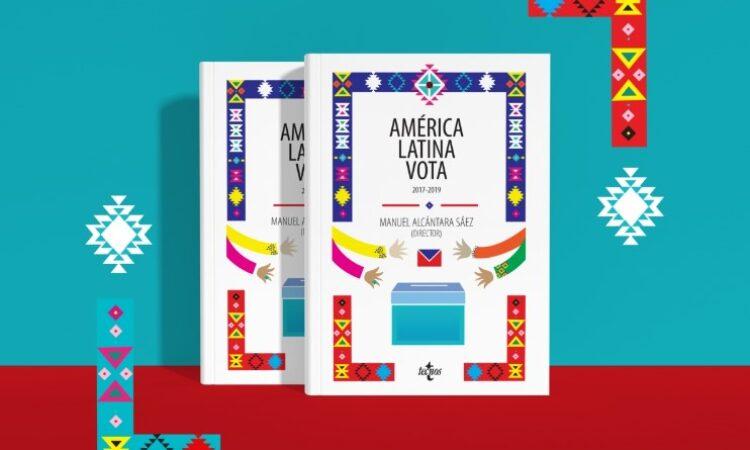 Libro coordinado por Manuel Alcántara. América Latina Vota: 2017-2019