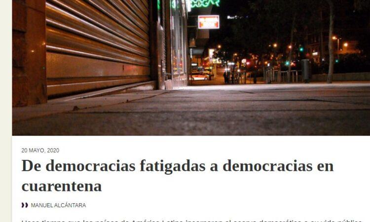 Artículo: «De democracias fatigadas a democracias en cuarentena» por nuestro colegiado Manuel Alcántara, publicado en Latinoamérica 21 el día 20 de mayo de 2020.