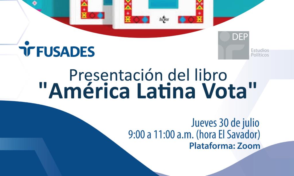 Presentación del Libro «América Latina Vota» en FUSADES (El Salvador). (Fecha: 30 de julio de 2020)