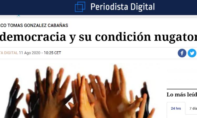 Artículo: «La democracia y su condición nugatoria», por Francisco Tomás González Cabañas, publicado en Periodista Digital el día 11 de agosto de 2020.