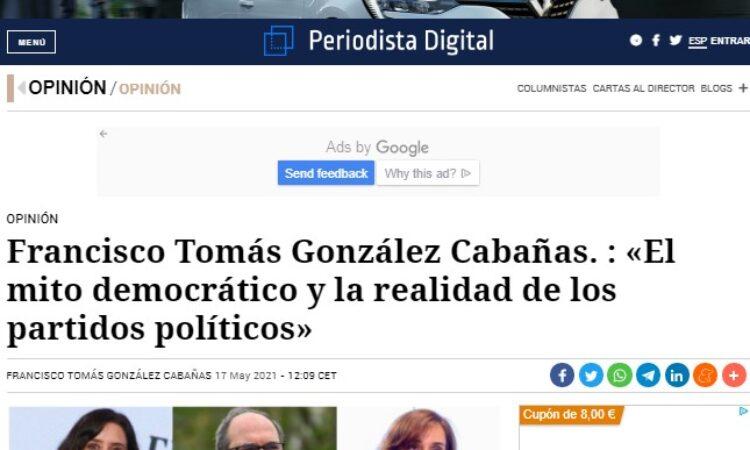 Artículo: «El mito democrático y la realidad de los partidos políticos», por Francisco Tomás González Cabañas, publicado en Periodista Digital el día 17 de mayo de 2021