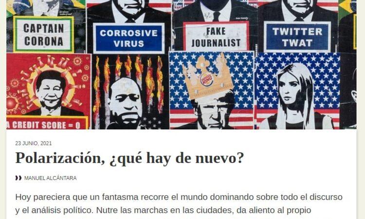 Artículo: «Polarización, ¿qué hay de nuevo?» por nuestro colegiado Manuel Alcántara, publicado en Latinoamérica 21 el día 23 de junio de 2021