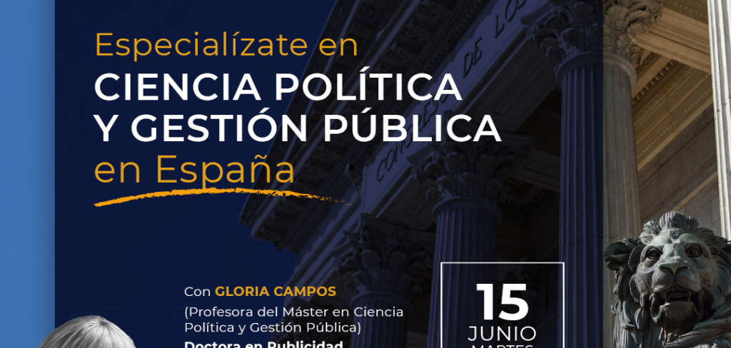 Máster en Ciencia Política y Gestión Pública: WEBINAR con Gloria Campos, profesora del Máster (Fecha: 15 de junio de 2021 a las 19:00 p.m. hora española)