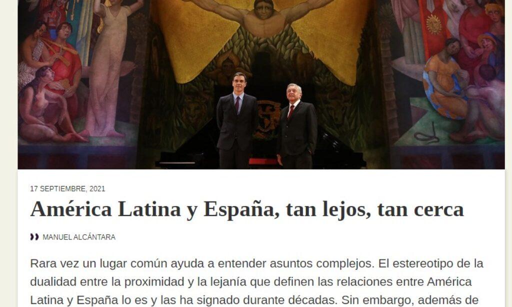 Artículo: «América Latina y España, tan lejos, tan cerca» por nuestro colegiado Manuel Alcántara, publicado en Latinoamérica 21 el día 17 de septiembre de 2021
