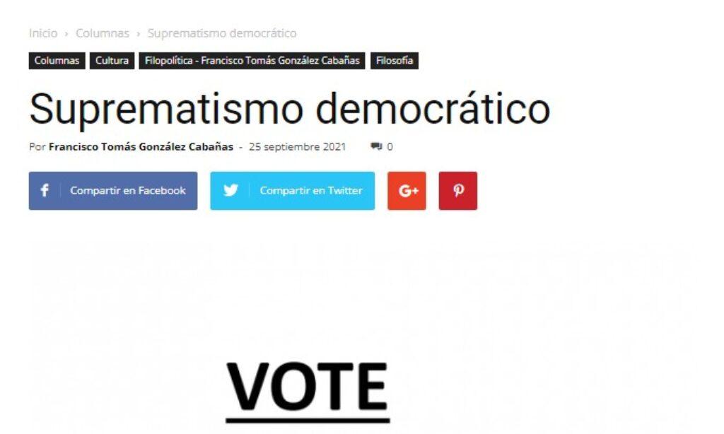 Artículo: «Suprematismo democrático», por Francisco Tomás González Cabañas, publicado en liverdades el día 25 de septiembre de 2021